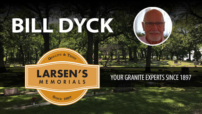 Bill Dyck - Larsen's Memorials